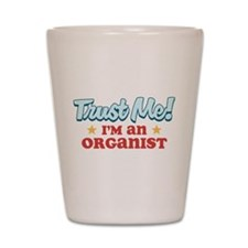 Trust Me Organist Shot Glass