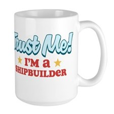 Trust Me Shipbuilder Mug