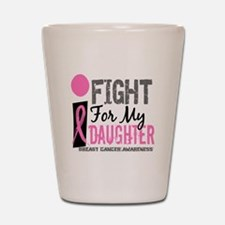 Fight For My Breast Cancer Shot Glass