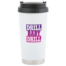 DRILL BABY DRILL Travel Mug