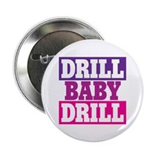 """DRILL BABY DRILL 2.25"""" Button"""