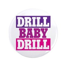 """DRILL BABY DRILL 3.5"""" Button"""