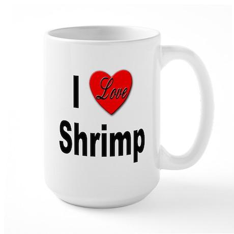 I Love Shrimp Large Mug