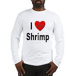 I Love Shrimp (Front) Long Sleeve T-Shirt