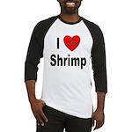 I Love Shrimp Baseball Jersey