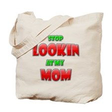 Stop Lookin' At My Mom! Tote Bag