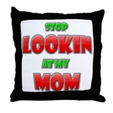 Stop Lookin' At My Mom! Throw Pillow