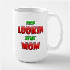 Stop Lookin' At My Mom! Large Mug