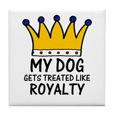 'Treated Like Royalty' Tile Coaster