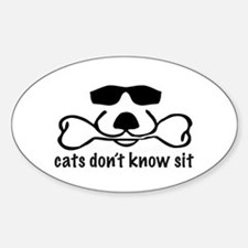 Cats Don't Know Sit Sticker (Oval)
