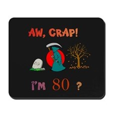 AW, CRAP! I'M 80? Gift Mousepad