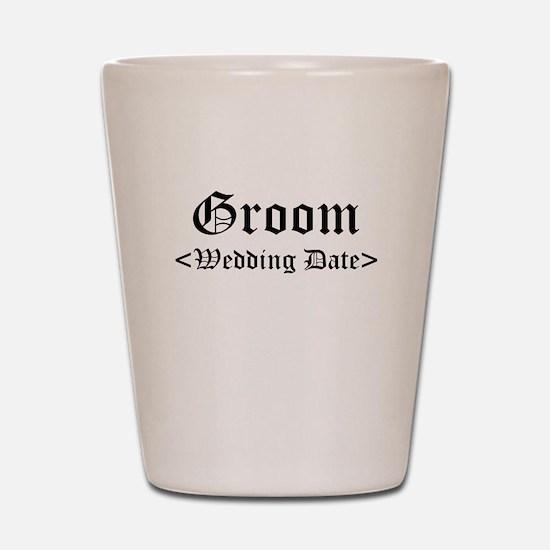 Groom (Type In Your Wedding Date) Shot Glass