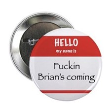 """Fuckin Brian's coming 2.25"""" Button (10 pack)"""