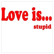Love is.. Stupid Poster