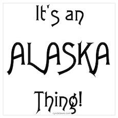 It's an Alaska Thing! Poster