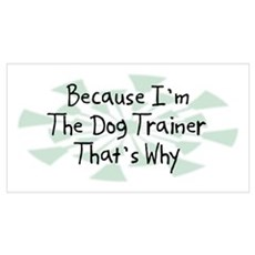 Because Dog Trainer Poster