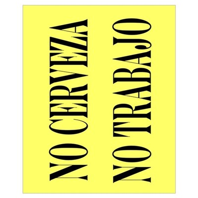 NO CERVEZA NO TRABAJO Poster