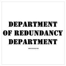Dept. of Redundancy Dept. Poster