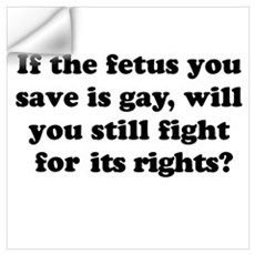 If the fetus you save is gay Wall Decal