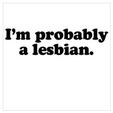 I'm probably a lesbian Poster