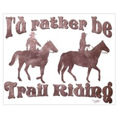 I'd rather be Trail Riding Poster