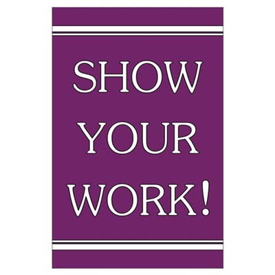 """""""Show Your Work"""" Poster"""