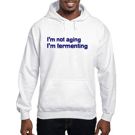 I'm not aging I'm fermenting Hooded Sweatshirt