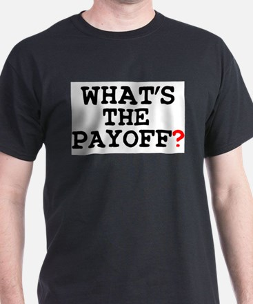 WHATS THE PAYOFF T-Shirt