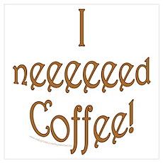 I neeeeed Coffee! Poster