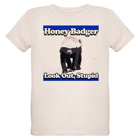Honey Badger Look Out Stupid Organic Kids T-Shirt