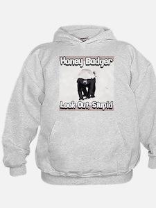 Honey Badger Look Out Stupid Hoodie