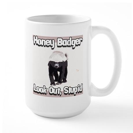 Honey Badger Look Out Stupid Large Mug