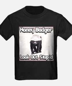 Honey Badger Look Out Stupid T