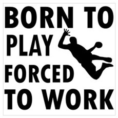 Born to Play Handball forced to work Small Framed Framed Print
