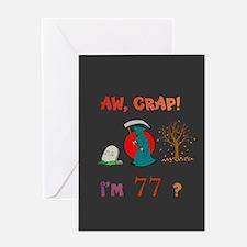AW, CRAP! I'M 77? Gift Greeting Card