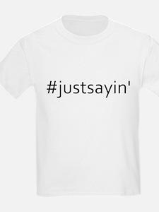 #Justsayin' T-Shirt