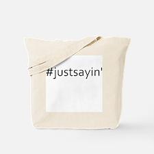 #Justsayin' Tote Bag