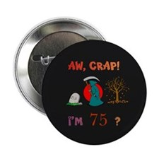 """AW, CRAP! I'M 75? Gift 2.25"""" Button"""