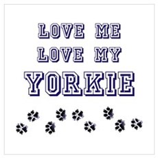 Love Me Love My Yorkie Poster