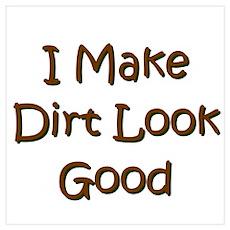 I Make Dirt Look Good Poster