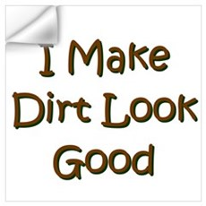 I Make Dirt Look Good Wall Decal