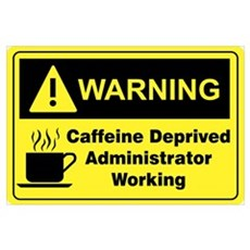 Caffeine Warning Administrator Poster