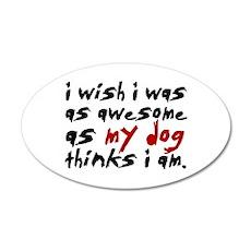 'I Wish I Was As Awesome' 22x14 Oval Wall Peel