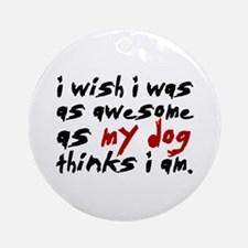 'I Wish I Was As Awesome' Ornament (Round)