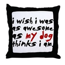 'I Wish I Was As Awesome' Throw Pillow