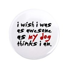 """'I Wish I Was As Awesome' 3.5"""" Button"""