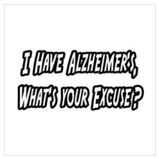 """""""Alzheimer's...Your Excuse?"""" Poster"""
