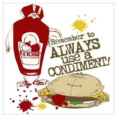 Always Use A Condiment! Poster