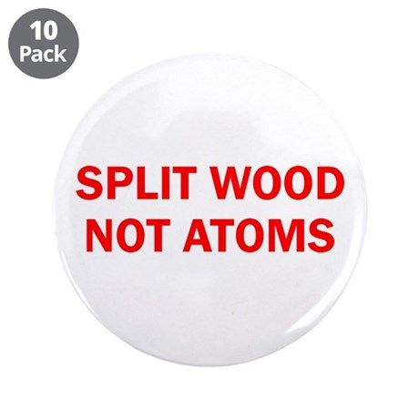 "SPLIT WOOD NOT ATOMS 3.5"" Button (10 pack)"