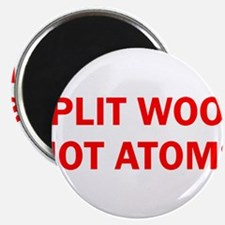 "SPLIT WOOD NOT ATOMS 2.25"" Magnet (100 pack)"